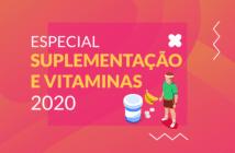 Especial Suplementação e Vitaminas 2020